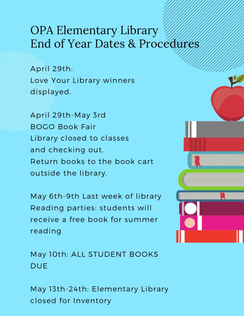 Click here for more information about the OPA Elementary Library End of year dates.  All books are due back by May 10th.